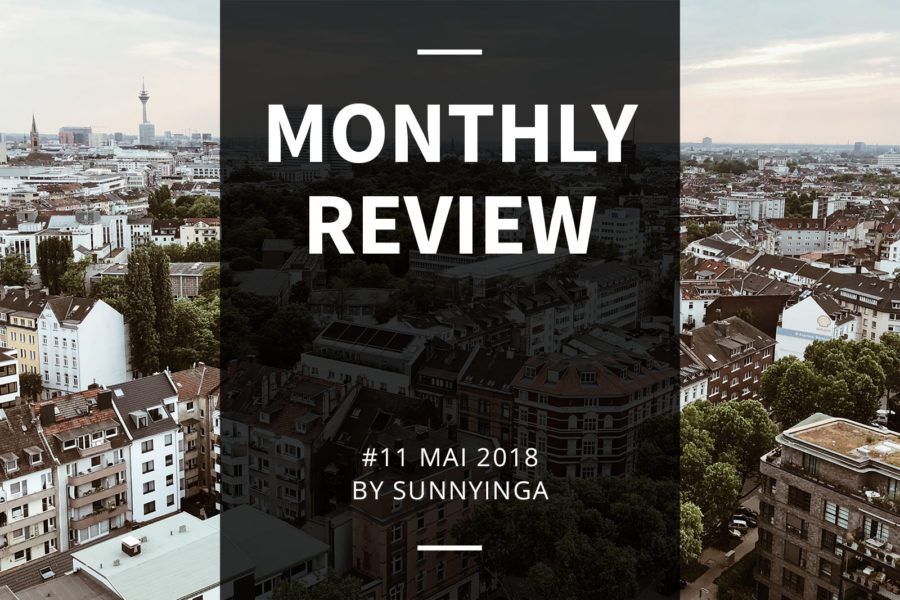 Sunnyinga Monthly Review Monatsrückblick #11 Mai 2018